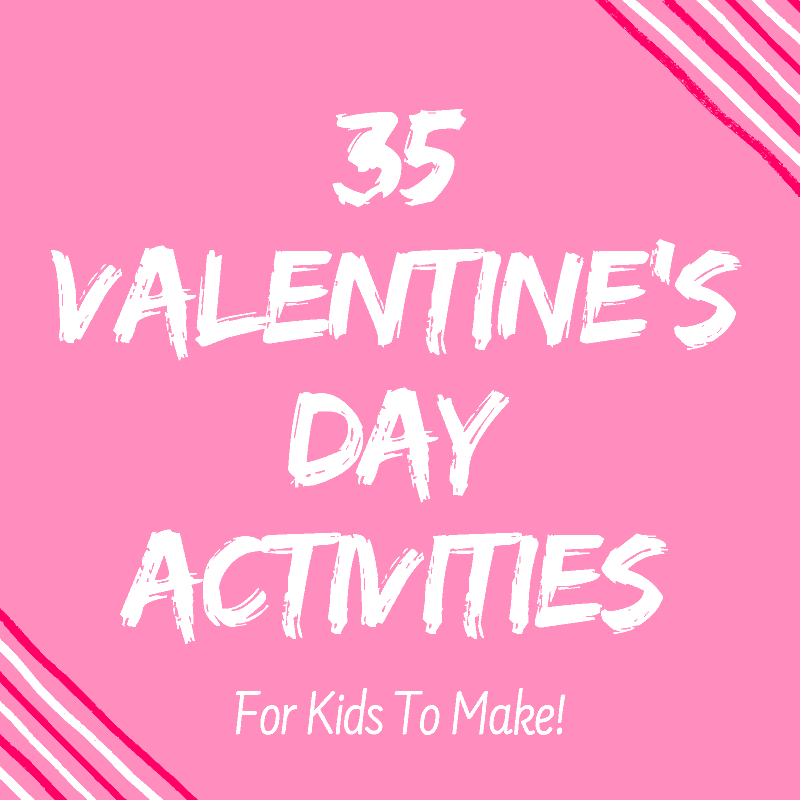 35 Valentines Day Activities For Kids to make