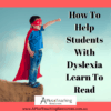 How To Help Students Who Are Dyslexic