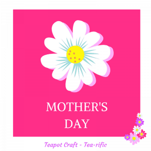 Mothers Day Teapot Card