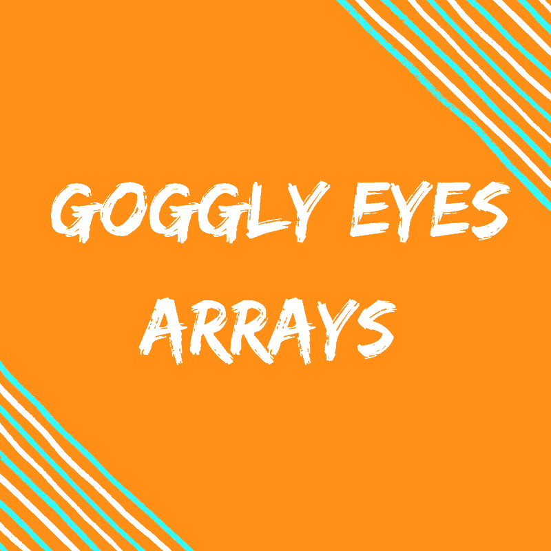 goggly eyes arrays